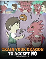 Train Your Dragon To Accept NO: Teach Your Dragon To Accept 'No' For An Answer. A Cute Children Story To Teach Kids About Disagreement, Emotions and Anger Management: 7