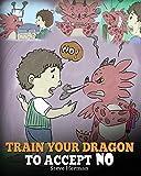 Train Your Dragon To Accept NO: Teach Your Dragon