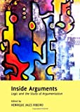Inside Arguments : Logic and the Study of Argumentation, Ribeiro, Jales Henrique, 1443838802