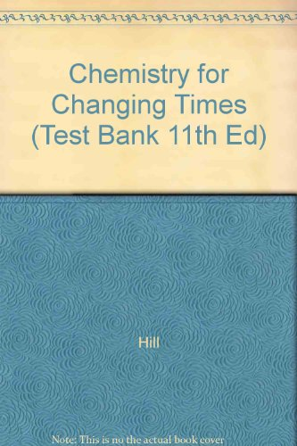 Chemistry for Changing Times (Test Bank 11th Ed)