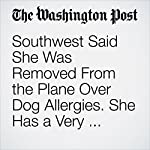 Southwest Said She Was Removed From the Plane Over Dog Allergies. She Has a Very Different Story. | Mary Hui,Lindsey Bever