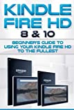 img - for Kindle Fire HD 8 & 10: Beginner s Guide to Using Your Kindle Fire HD to the Fullest. (Tips and Tricks, Kindle Fire HD 8 & 10, New Generation) book / textbook / text book