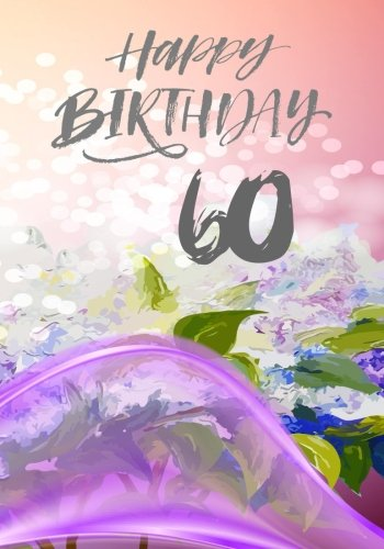 Read Online Happy Birthday 60: Birthday Books For Adults, Birthday Journal Notebook For 60 Year Old For Journaling & Doodling, 7 x 10, (Birthday Keepsake Book) PDF