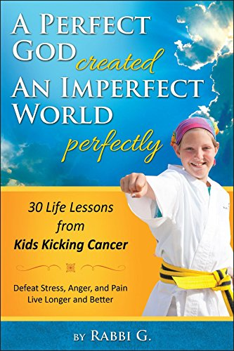A Perfect God Created An Imperfect World Perfectly: 30 Life Lessons from Kids Kicking Cancer