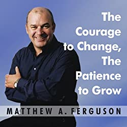 The Courage to Change, The Patience to Grow