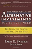 img - for The Only Guide to Alternative Investments You'll Ever Need: The Good, the Flawed, the Bad, and the Ugly by Swedroe, Larry E., Kizer, Jared(November 1, 2008) Hardcover book / textbook / text book