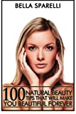100 Natural Beauty Tips That Will Make You Beautiful Forever: Black and White Edition