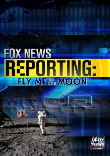 Fox News Reporting: Fly Me To The Moon by Fox News Channel