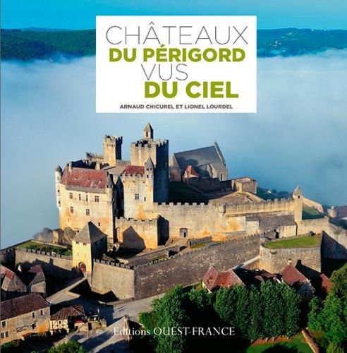 Châteaux du Périgord vus du ciel Broché – 21 mars 2015 Arnaud Chicurel Ouest-France 2737366518 Voyages / Guides touristiques