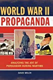 World War II Propaganda: Analyzing the Art of Persuasion during Wartime
