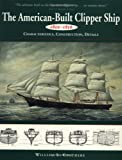 The American-Built Clipper Ship, 1850-1856: Characteristics, Construction, and Details