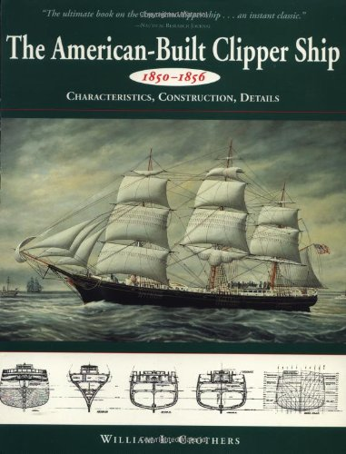(The American-Built Clipper Ship, 1850-1856: Characteristics, Construction, and Details)