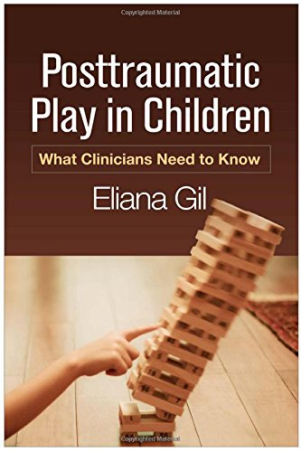 Posttraumatic Play in Children: What Clinicians Need to Know [Eliana Gil PhD] (Tapa Blanda)