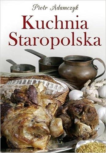 Kuchnia Staropolska Amazoncouk Piotr Adamczyk
