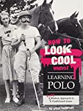 #8: How to Look Cool Whilst Learning Polo