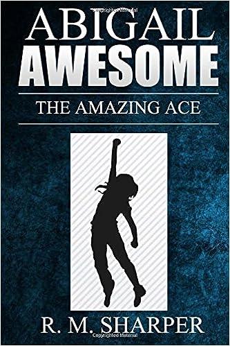 Oppikirjan eBook lataukset Abigail Awesome: The Amazing Ace (Volume 1) MOBI by R. M. Sharper
