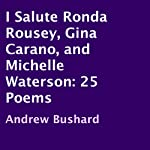 I Salute Ronda Rousey, Gina Carano, and Michelle Waterson: 25 Poems | Andrew Bushard