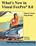 What's New in Visual FoxPro 8. 0, Tamar E. Granor and Doug Hennig, 1930919409