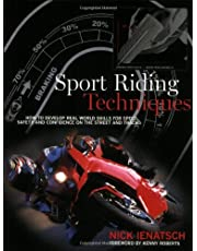 Sport Riding Techniques: How to Develop Real World Skills for Speed, Safety and Confidence on the Street and Track