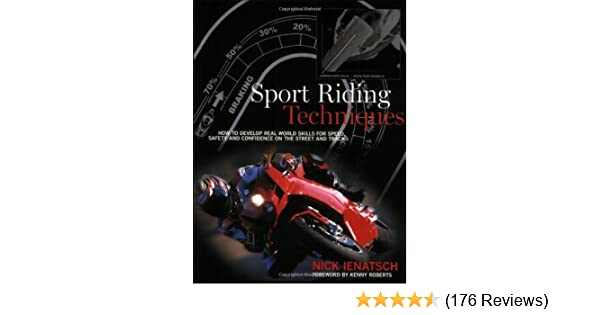 Sport riding techniques how to develop real world skills for speed sport riding techniques how to develop real world skills for speed safety and confidence on the street and track nick ienatsch kenny roberts fandeluxe Gallery