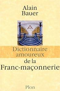 Dictionnaire amoureux de la franc-maçonnerie par Alain Bauer