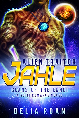 The Alien Traitor: Jahle: A SciFi Romance Novel (Clans of the Ennoi)