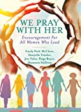 img - for We Pray with Her: Encouragement for All Women Who Lead book / textbook / text book