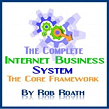A Complete Internet Business System: Learn SEO, Wordpress, Adsense, HTML, Graphics, Analytics, Copywriting and Internet Marketing so you can get started making money online today!