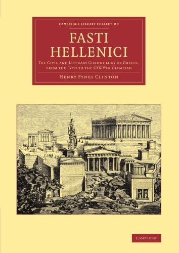 Fasti Hellenici: The Civil and Literary Chronology of Greece, from the LVth to the CXXIVth Olympiad (Cambridge Library C