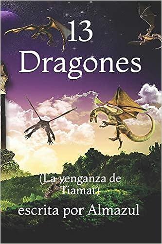 13 Dragones: (La venganza de Tiamat): Amazon.es: Almazul, escrita por: Libros