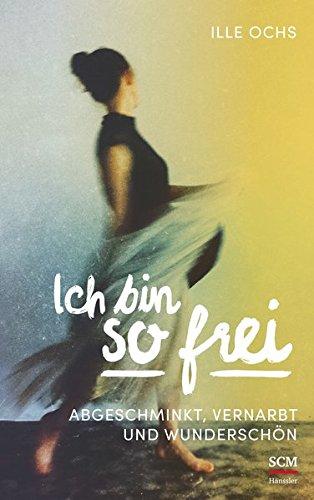 Ich bin so frei: Abgeschminkt, vernarbt und wunderschön