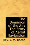 The Dominion of the Air, Rev. J. M. Bacon, 1426400675