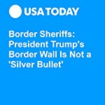 Border Sheriffs: President Trump's Border Wall Is Not a 'Silver Bullet' | Kevin Johnson