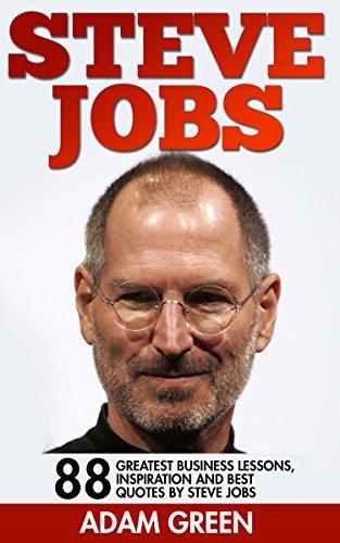 Steve Jobs: 88 Greatest Business Lessons, Inspiration And Best Quotes By Steve Jobs (Steve Jobs Biography, Becoming Steve Jobs, Entrepreneurship) Pdf