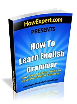 How To Learn English Grammar - Your Step-By-Step Guide To Learning English Grammar by [Press, HowExpert, Virginia Fidler]