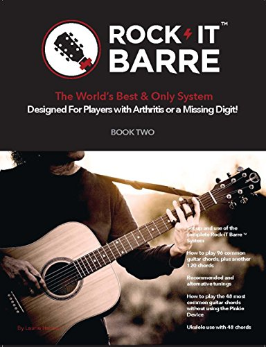 Rock-iT Barre Book Two, Advanced Method For The Experienced Arthritic Guitarist Or Ukulele Player +Pinkie Devices + Stickers (MAIN ROCK-IT BARRE DEVICE NOT ()