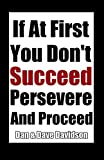 img - for If At First You Don't Succeed Persevere And Proceed book / textbook / text book