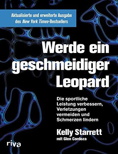 Werde Ein Geschmeidiger Leopard – Aktualisierte Und Erweiterte Ausgabe  Die Sportliche Leistung Verbessern Verletzungen Vermeiden Und Schmerzen Lindern