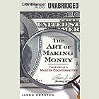 The Art of Making Money: The Story of a Master Counterfeiter Hörbuch von Jason Kersten Gesprochen von: Jim Bond