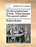 On the Employment of Time Three Essays The, Robert Bolton, 114084766X