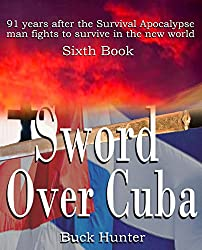 Sword Over Cuba (Survival Apocalypse Series Book 6)