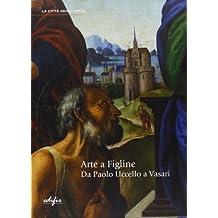 Arte a Figline. Da Paolo Uccello a Vasari. Catalogo della mostra (Figline Valdarno, 19 ottobre 2013-19 gennaio 2014) by N. Pons (2013) Hardcover