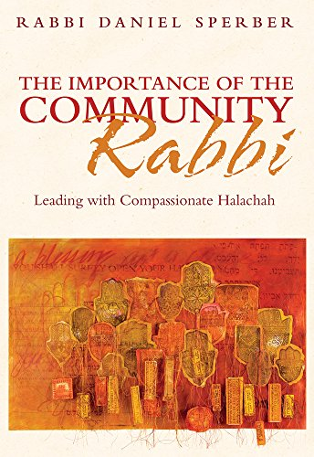 The Importance of the Community Rabbi: Leading with Compassionate Halachah