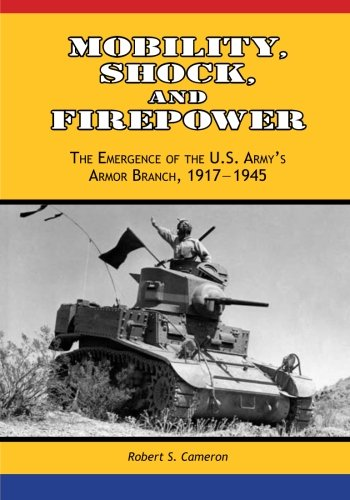 Mobility, Shock, and Firepower: The Emergence of the U.S. Army's Armor Branch, ()