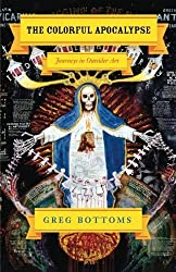 The Colorful Apocalypse: Journeys in Outsider Art by Greg Bottoms (2015-06-12)
