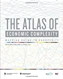 The Atlas of Economic Complexity : Mapping Paths to Prosperity, Hausmann, Ricardo and Hidalgo, Cesar A., 0262525429