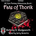 Fate of Thorik: Thorik Dain, Book 1 Audiobook by Anthony G. Wedgeworth Narrated by Jerry Sciarrio