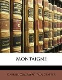 Montaigne, Gabriel Compayré and Paul Stapfer, 1147322791