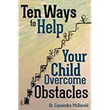 Ten Ways to Help Your Child Overcome Obstacles