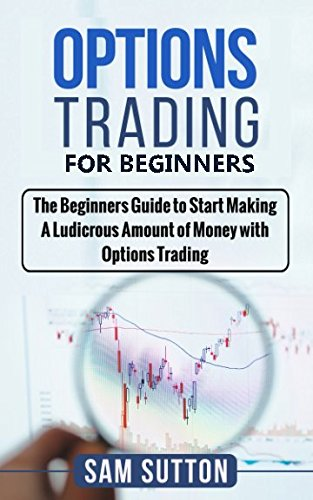 options-trading-for-beginners-a-beginner-guide-to-start-making-a-ludicrous-amount-of-money-with-opti